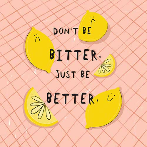 Don't Be Bitter. Just Be Better by Sophie Forsdyke